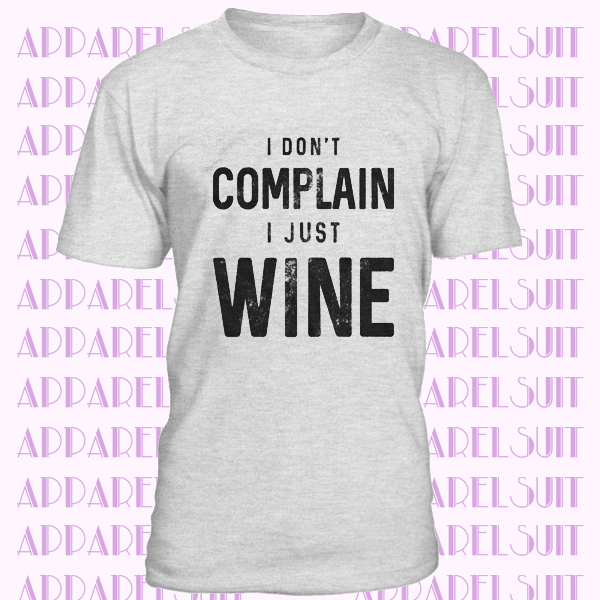 Sarcastic Wine Quote Shirt, Wine Lovers Gifts, Funny Wine Drinkers Tee, Mens Joke Wine Shirt, I Dont Complain I Just Wine